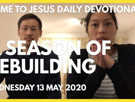 A SEASON OF REBUILDING (13/5/20)