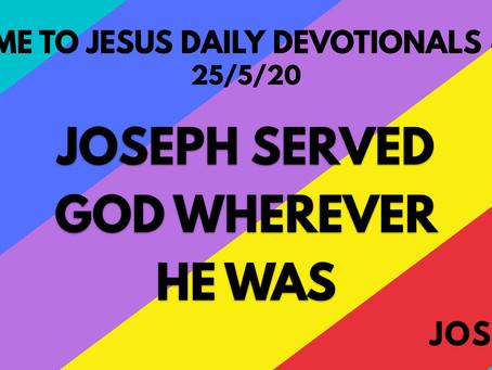 #111 – JOSEPH SERVED GOD WHEREVER HE WAS (25/5/20)