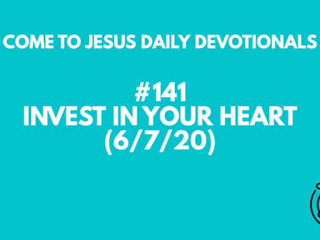 #141 – INVEST IN YOUR HEART (6/7/20)