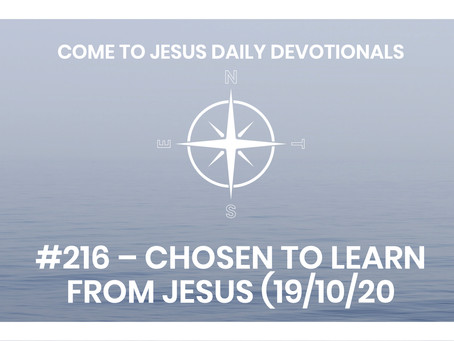 #216 – CHOSEN TO LEARN FROM JESUS (19/10/20
