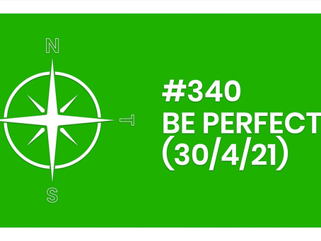 #340 – BE PERFECT (30/4/21)
