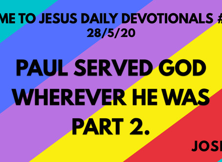 #115 – PAUL SERVED GOD WHEREVER HE WAS PART 2 (29/5/20)