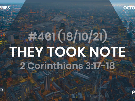 #461 (18/10/21) THEY TOOK NOTE