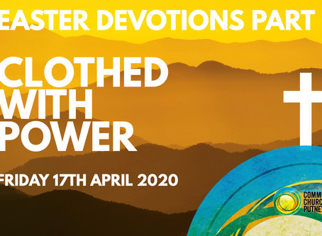 PART 10 – CLOTHED WITH POWER (17/4/20)
