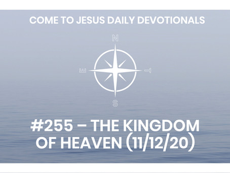 #255 – THE KINGDOM OF HEAVEN (11/12/20)