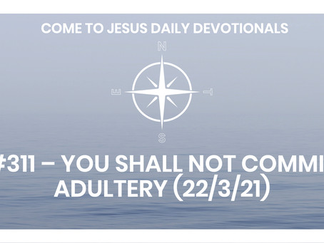 #311 – YOU SHALL NOT COMMIT ADULTERY (22/3/21)