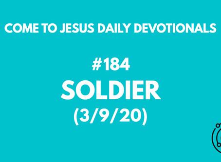 #184 – SOLDIER (3/9/20)