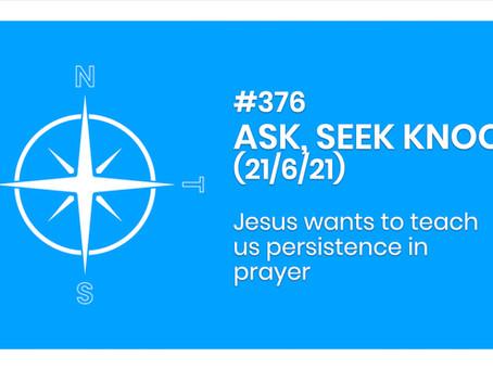 #376 - ASK, SEEK, KNOCK (21/6/21)