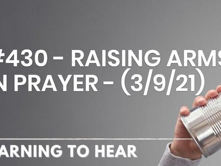 #430 - RAISING ARMS IN PRAYER - (3/9/21)