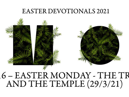 #316 – EASTER MONDAY - THE TREE AND THE TEMPLE (29/3/21)