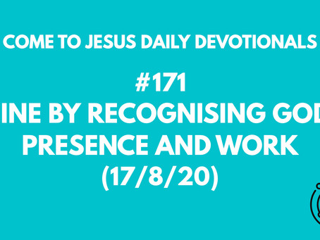 #171 – SHINE BY RECOGNISING GOD'S PRESENCE AND WORK (17/8/20)