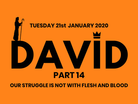 PART 14. OUR STRUGGLE IS NOT WITH FLESH AND BLOOD (21/1/20)