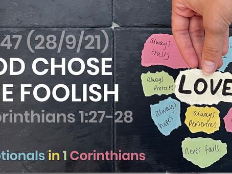 #447 (28/9/21) - GOD CHOSE THE FOOLISH… (1 COR. 1:27-28)