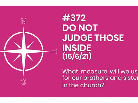 #372 - DO NOT JUDGE THOSE INSIDE (15/6/21)