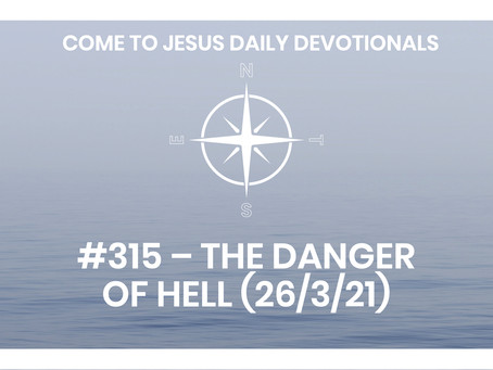 #315 – THE DANGER OF HELL (26/3/21)