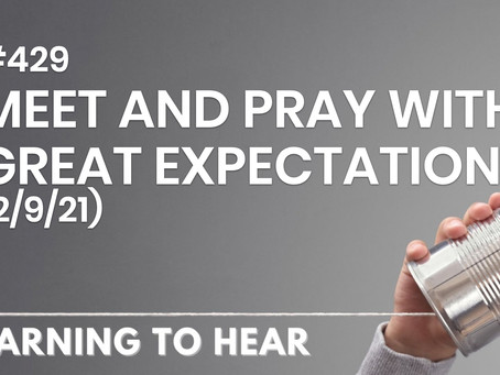 #429 - MEET AND PRAY WITH GREAT EXPECTATION - (2/9/21)