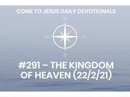 #291 – THE KINGDOM OF HEAVEN (22/2/21)