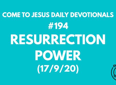 #194 – RESURRECTION POWER  (17/9/20)