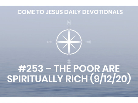 #253 – THE POOR ARE SPIRITUALLY RICH (9/12/20)