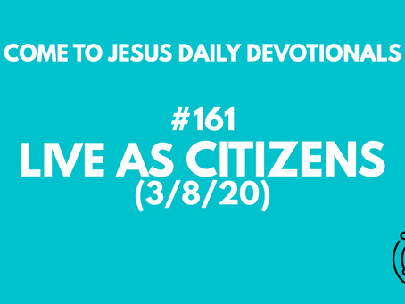 #161 – LIVE AS CITIZENS (3/8/20)