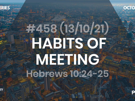 #458 (13/10/21) HABITS OF MEETING