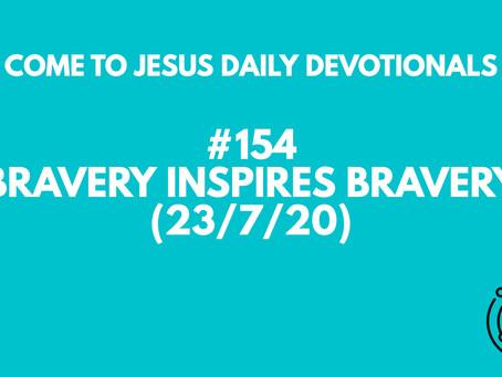 #154 – BRAVERY INSPIRES BRAVERY (23/7/20)