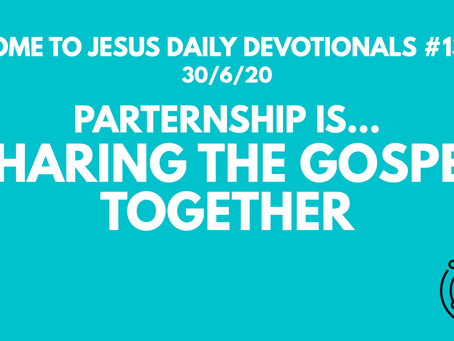 #137 – PARTNERSHIP IS SHARING THE GOSPEL TOGETHER (30/6/20)