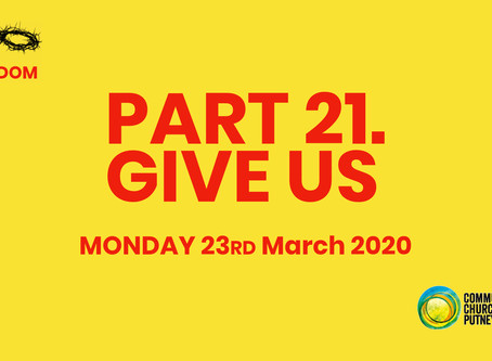 PART 21 – GIVE US (23/3/20)