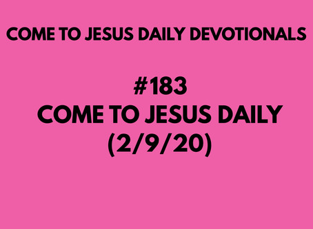 #183 – COME TO JESUS DAILY (2/9/20)
