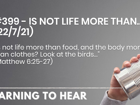 #399 - IS NOT LIFE MORE THAN… (22/7/21)