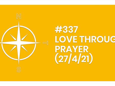 #337 – LOVE THROUGH PRAYER (27/4/21)