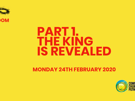 PART 1 – THE KING IS REVEALED (24/2/20)