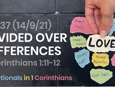 #437 (14/9/21) - DIVIDED OVER DIFFERENCES (1 COR. 1:11-12)