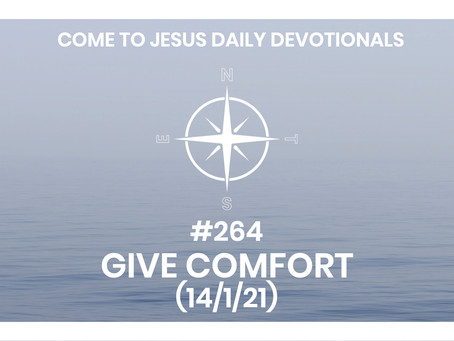 #264 – GIVE COMFORT (14/1/21)