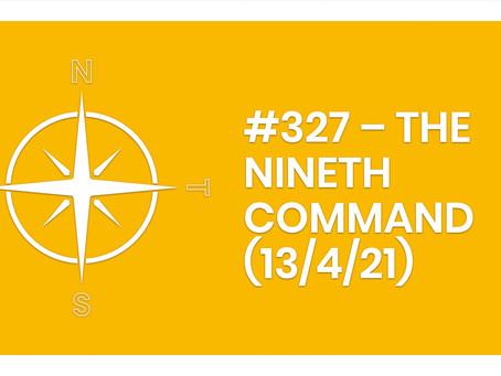 #327 – THE NINETH COMMAND (13/4/21)