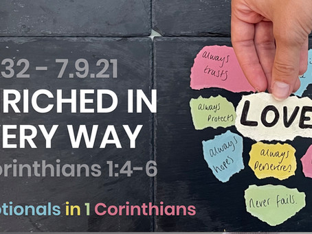 #432 (7/9/21) - ENRICHED IN EVERY WAY - (1 COR. 1:4-6)
