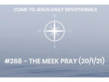 #268 –THE MEEK PRAY (20/1/21)