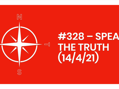 #328 – SPEAK THE TRUTH (14/4/21)