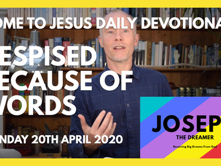 PART 1 – DESPISED BECAUSE OF WORDS (19/4/20)