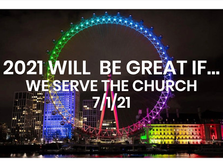 #259 – 2021 WILL BE GREAT IF…WE SERVE THE CHURCH (7/1/21)