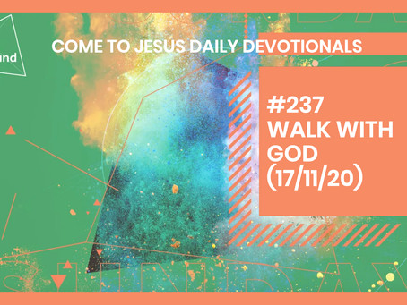 #237 – WALK WITH GOD (17/11/20)
