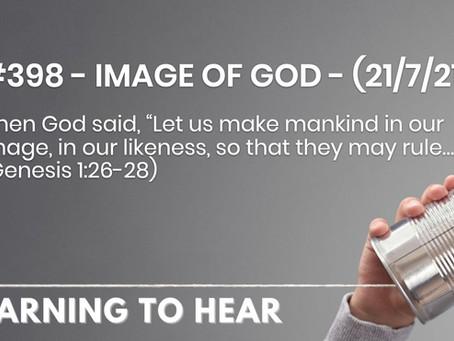 #398 - IMAGE OF GOD - (21/7/21)