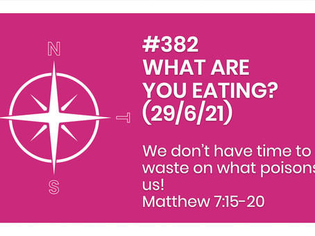 #382 - WHAT ARE YOU EATING? (29/6/21)