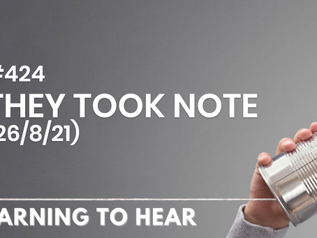 #424 - THEY TOOK NOTE - (26/8/21)