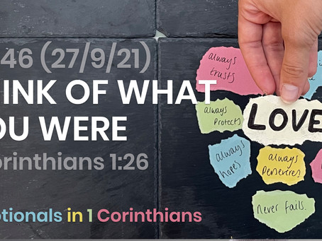 #446 (27/9/21) - THINK OF WHAT YOU WERE (1 COR. 1:26)