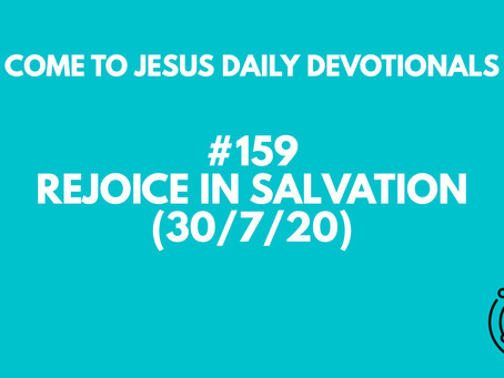 #159 – REJOICE IN SALVATION (30/7/20)