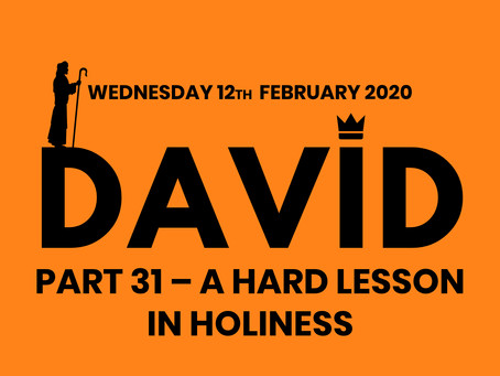 PART 31 – A HARD LESSON IN HOLINESS (12/2/20)