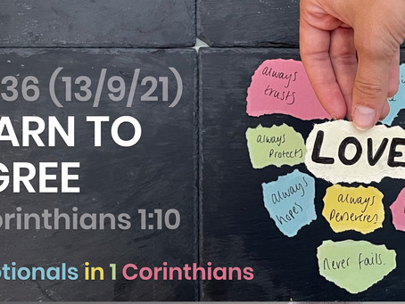 #436 (13/9/21) - LEARN TO AGREE (1 COR. 1:10)