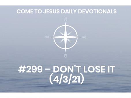 #299 – DON'T LOSE IT  (4/3/21)