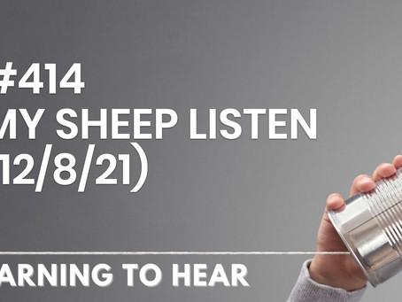 #414 - MY SHEEP LISTEN - (12/8/21)